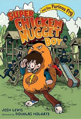 Super Chicken Nugget Boy and the Furious Fry by Josh Lewis