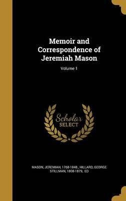 Memoir and Correspondence of Jeremiah Mason; Volume 1