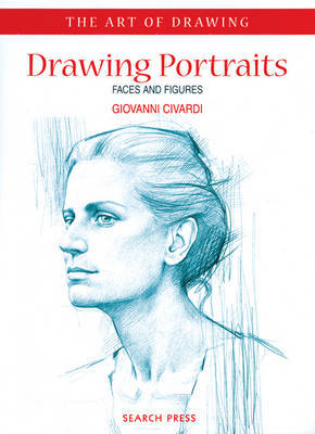 Art of Drawing: Drawing Portraits by Giovanni Civardi