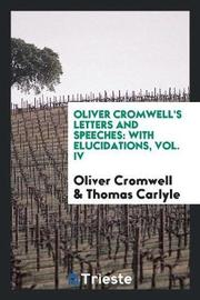 Oliver Cromwell's Letters and Speeches by Oliver Cromwell