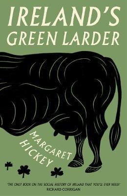 Ireland's Green Larder by Margaret Hickey image