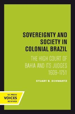 Sovereignty and Society in Colonial Brazil by Stuart B. Schwartz