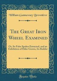The Great Iron Wheel Examined by William Gannaway Brownlow image