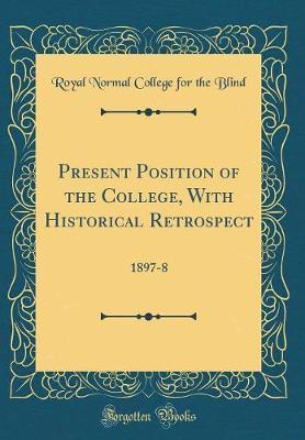 Present Position of the College, with Historical Retrospect by Royal Normal College for the Blind