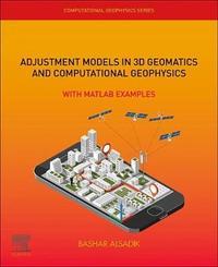 Adjustment Models in 3D Geomatics and Computational Geophysics: Volume 4