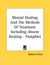 Mental Healing and the Methods of Treatment Including Absent Healing - Pamphlet by Hashnu O. Hara