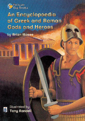 An Encyclopaedia of Greek and Roman Gods and Heroes by Brian Moses
