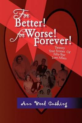 For Better! for Worse! Forever! by Ann Weed Cushing