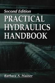 Practical Hydraulics Handbook by Barbara A. Hauser