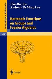 Harmonic Functions on Groups and Fourier Algebras by Cho-Ho Chu