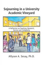 Sojourning in a University Academic Vineyard by Ph D Allyson a Sesay