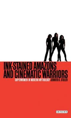 Ink-stained Amazons and Cinematic Warriors by Jennifer K. Stuller image