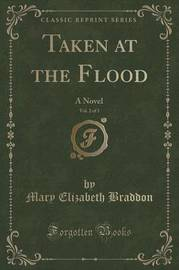 Taken at the Flood, Vol. 2 of 3 by Mary , Elizabeth Braddon