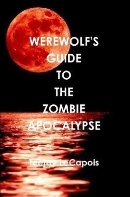 Werewolf's Guide to the Zombie Apocalypse by Teejay LeCapois image
