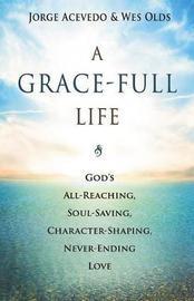 A Grace-Full Life by Jorge Acevedo