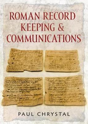 Roman Record Keeping & Communications by Paul Chrystal