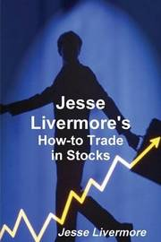 Jesse Livermore's How-To Trade in Stocks by Jesse Livermore