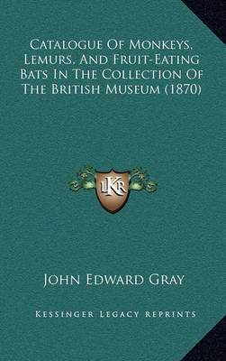 Catalogue of Monkeys, Lemurs, and Fruit-Eating Bats in the Collection of the British Museum (1870) by John Edward Gray image