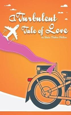 A Turbulent Tale of Love by Shalu Thakur Dhillon image