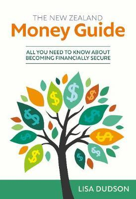 The New Zealand Money Guide by Lisa Dudson