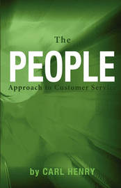 The People Approach to Customer Service by Carl Henry