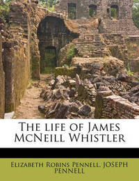 The Life of James McNeill Whistler by Elizabeth Robins Pennell