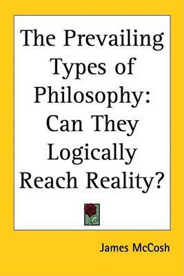 The Prevailing Types of Philosophy: Can They Logically Reach Reality? by James McCosh image