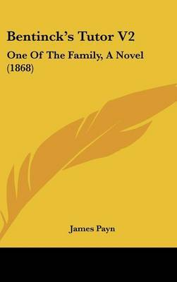 Bentinck's Tutor V2: One of the Family, a Novel (1868) by James Payn image