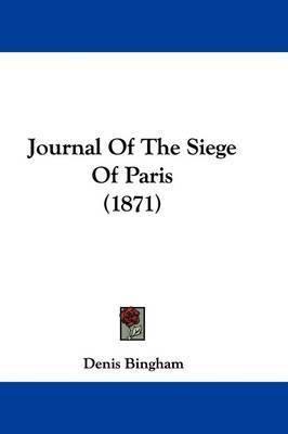 Journal Of The Siege Of Paris (1871) by Denis Bingham