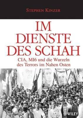Im Dienste Des Schah: CIA, MI6 Und Die Wurzeln Des Terrors Im Nahen Osten by Stephen Kinzer