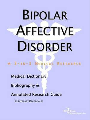 Bipolar Affective Disorder - A Medical Dictionary, Bibliography, and Annotated Research Guide to Internet References by ICON Health Publications