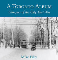 A Toronto Album: Glimpses of the City That Was by Mike Filey image