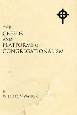 Creeds and Platforms of Congregationalism by Williston Walker image