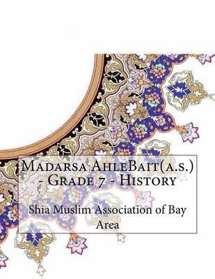 Madarsa Ahlebait(a.S.) - Grade 7 - History by Shia Muslim Association of Bay Area