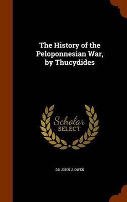 The History of the Peloponnesian War, by Thucydides by DD John J Owen