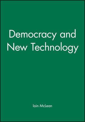 Democracy and New Technology by Iain McLean