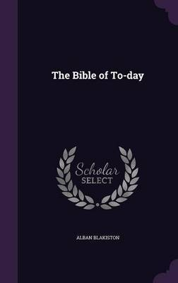 The Bible of To-Day by Alban Blakiston image