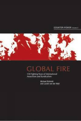 Global Fire: 150 Years of International Anarchism and Syndicalism Counter-power: v. 2 by Lucien van der Walt image