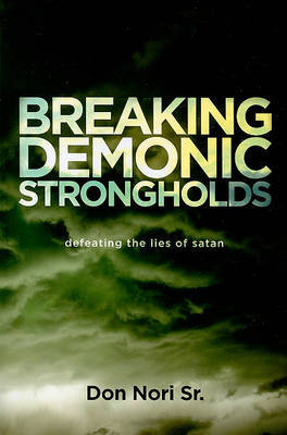 Breaking Demonic Strongholds: Defeating the Lies of Satan by Don Sr. Nori image
