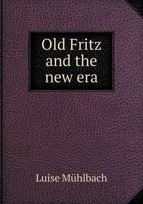 Old Fritz and the New Era by Luise Muhlbach