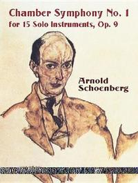 Chamber Symphony No. 1 for 15 Solo Instruments, Op. 9 by Arnold Schoenberg