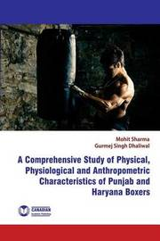 A Comprehensive Study of Physical, Physiological and Anthropometric Characterist by Mohit Sharma