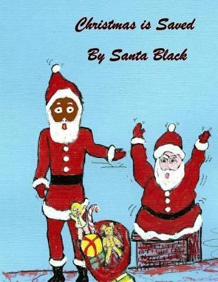 Christmas Is Saved by Santa Black by Flossie Ward