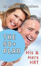 The 50+ Plan by Dr Malcolm Carruthers