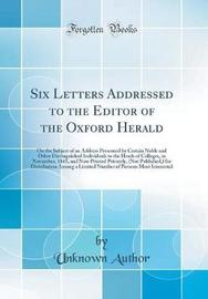 Six Letters Addressed to the Editor of the Oxford Herald by Unknown Author image