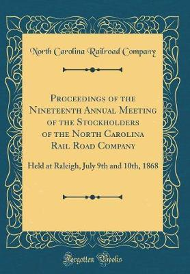 Proceedings of the Nineteenth Annual Meeting of the Stockholders of the North Carolina Rail Road Company by North Carolina Railroad Company