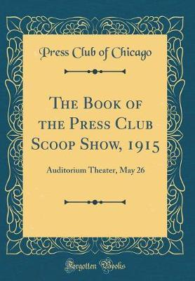The Book of the Press Club Scoop Show, 1915 by Press Club of Chicago