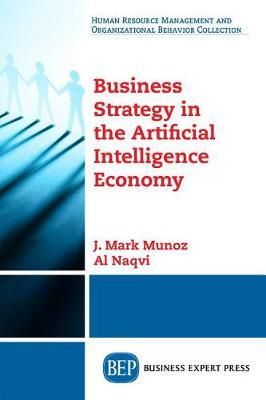 Business Strategy in the Artificial Intelligence Economy by J Mark Munoz image