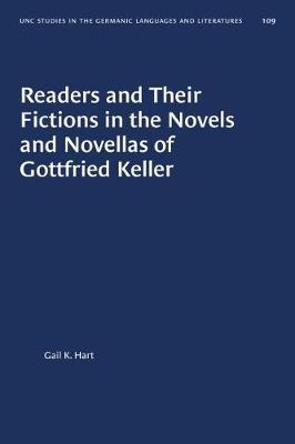 Readers and Their Fictions in the Novels and Novellas of Gottfried Keller by Gail K. Hart