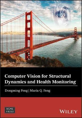 Computer Vision for Structural Dynamics and Health Monitoring by Dongming Feng